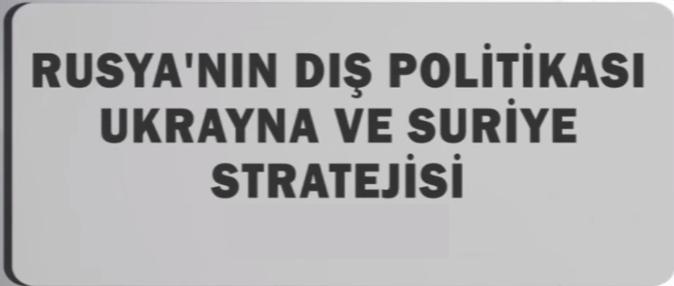 Rusya`nın Dış Politikası Ukrayna ve Suriye Stratejisi