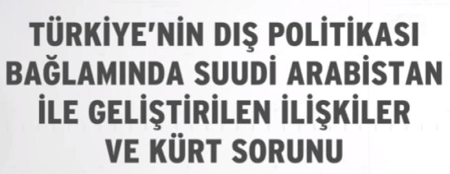 Türkiye`nin Dış Politikası Bağlamında Suudi Arabistan ile Geliştirilen İlişkiler ve Kürt Sorunu